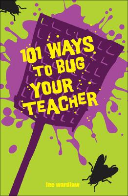 101 Ways to Bug Your Teacher, Lee Wardlaw