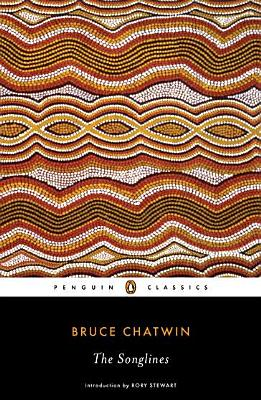 The Songlines (Penguin Classics), Chatwin, Bruce
