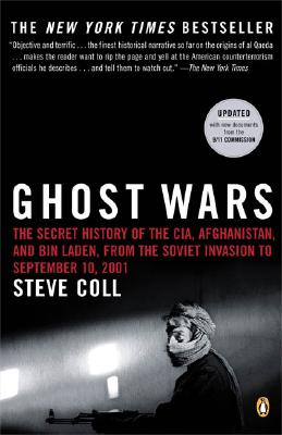Ghost Wars: The Secret History of the CIA, Afghanistan, and Bin Laden, from the Soviet Invasion to September 10, 2001, Coll, Steve