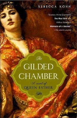The Gilded Chamber: A Novel of Queen Esther, REBECCA KOHN