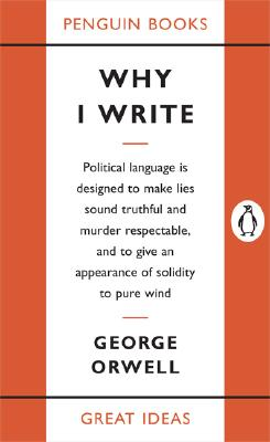 Why I Write (Penguin Great Ideas), George Orwell