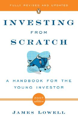 Investing from Scratch: A Handbook for the Young Investor, Lowell, James