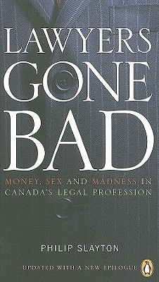 Image for Lawyers Gone Bad: Money Sex And Madness In Canadas Legal Profession