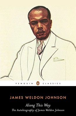 Along This Way: The Autobiography of James Weldon Johnson (Penguin Classics), James Weldon Johnson