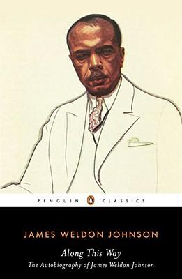 Along This Way: The Autobiography of James Weldon Johnson (Penguin Classics), James Weldon Johnson