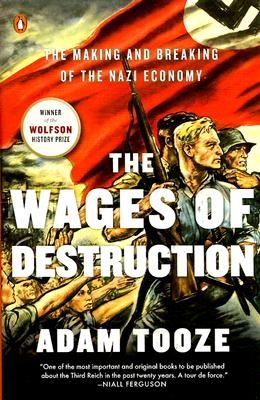 Image for The Wages of Destruction: The Making and Breaking of the Nazi Economy