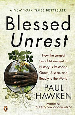 Image for Blessed Unrest: How the Largest Social Movement in History Is Restoring Grace, Justice, and Beauty to the World