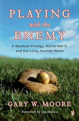 Image for Playing with the Enemy: A Baseball Prodigy, World War II, and the Long Journey Home