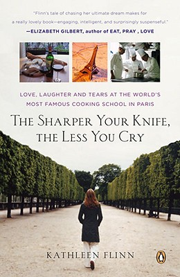 Image for The Sharper Your Knife, the Less You Cry: Love, Laughter, and Tears in Paris at the World's Most Famous Cooking School