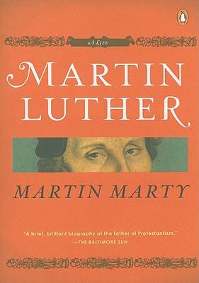 Martin Luther: A Life (Penguin Lives), Martin E. Marty