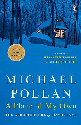 A Place of My Own: The Architecture of Daydreams, Michael Pollan
