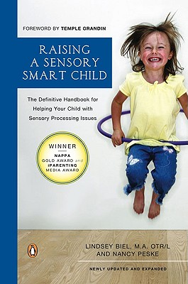 Raising a Sensory Smart Child: The Definitive Handbook for Helping Your Child with SensoryProcessing Issues, Lindsey Biel, Nancy Peske
