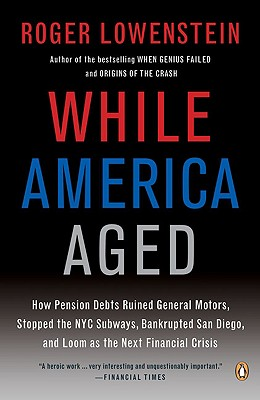 Image for While America Aged: How Pension Debts Ruined General Motors, Stopped the NYC Sub