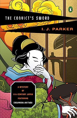 """The Convict's Sword: A Mystery of 11th Century Japan Featuring Sugawara Akitada, """"Parker, I. J."""""""