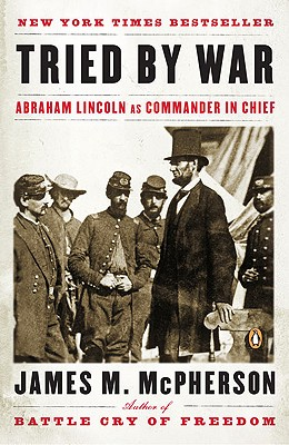 Tried By War : Abraham Lincoln as Commander in Chief, McPherson, James M.