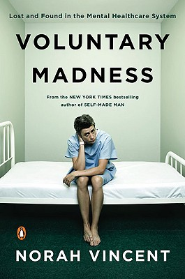 Image for Voluntary Madness: Lost and Found in the Mental Healthcare System