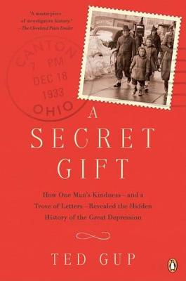 Image for A Secret Gift: How One Man's Kindness--and a Trove of Letters--Revealed the Hidden History of the Great Depression