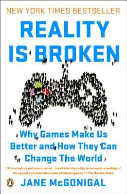 Reality Is Broken: Why Games Make Us Better and How They Can Change the World, McGonigal, Jane