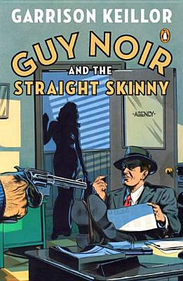 Guy Noir and the Straight Skinny, Keillor, Garrison