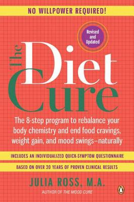Image for The Diet Cure: The 8-Step Program to Rebalance Your Body Chemistry and End Food Cravings, Weight Gain, and Mood Swings--Naturally