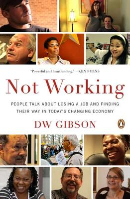 Image for Not Working: People Talk About Losing a Job and Finding Their Way in Today's Changing Economy