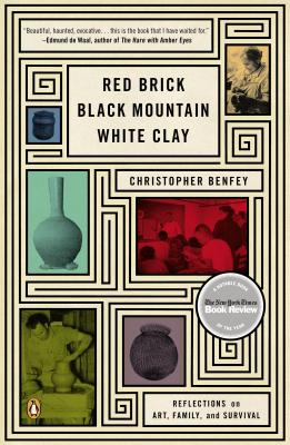 Red Brick, Black Mountain, White Clay: Reflections on Art, Family, and Survival, Benfey, Christopher