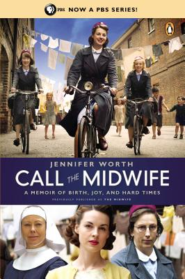 Call the Midwife: A Memoir of Birth, Joy, and Hard Times, Worth, Jennifer
