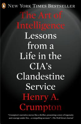 The Art of Intelligence: Lessons from a Life in the CIA's Clandestine Service, Henry A. Crumpton