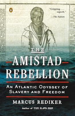 The Amistad Rebellion: An Atlantic Odyssey of Slavery and Freedom, Rediker, Marcus
