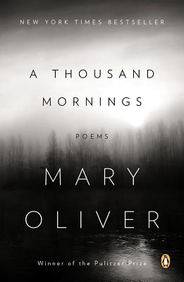 A Thousand Mornings: Poems, Mary Oliver