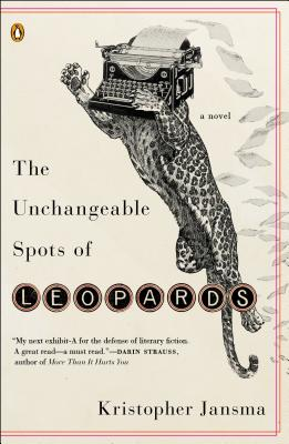 The Unchangeable Spots of Leopards: A Novel, Jansma, Kristopher