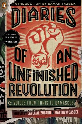 Image for Diaries of an Unfinished Revolution: Voices from Tunis to Damascus