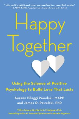 Image for Happy Together: Using the Science of Positive Psychology to Build Love That Lasts