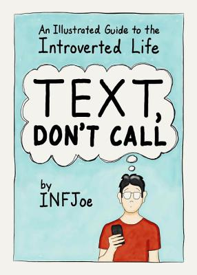 Text, Don't Call: An Illustrated Guide to the Introverted Life, INFJoe