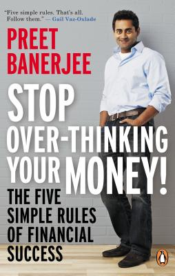 Stop Over-Thinking Your Money!: The Five Simple Rules Of Financial Success, Banerjee, Preet