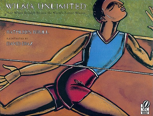 Wilma Unlimited: How Wilma Rudolph Became the World's Fastest Woman, Krull, Kathleen