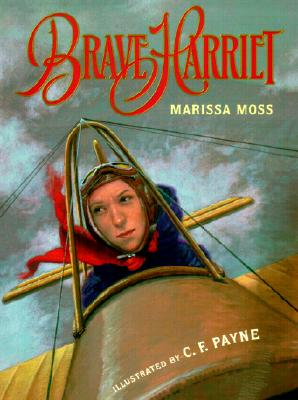 Brave Harriet: The First Woman to Fly the English Channel, Moss, Marissa