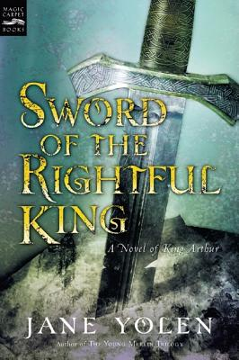 Sword of the Rightful King : A Novel of King Arthur, JANE YOLEN
