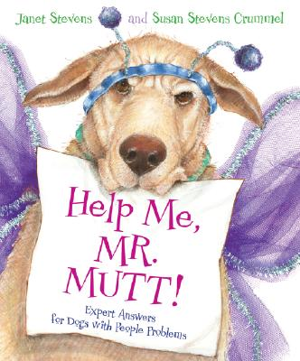 """""""Help Me, Mr. Mutt!: Expert Answers for Dogs with People Problems"""", """"Stevens, Janet; Crummel, Susan"""""""