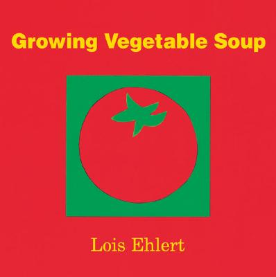 "Growing Vegetable Soup, ""Ehlert, Lois"""