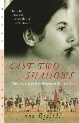 CAST TWO SHADOWS: THE AMERICAN REVOLUTION IN THE SOUTH, RINALDI, ANN