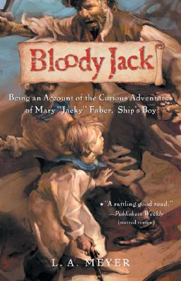 Bloody Jack : Being an Account of the Curious Adventures of Mary Jacky Faber, Ships Boy, LOUIS A. MEYER, L. A. MEYER