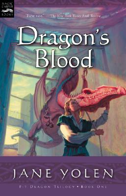 Dragon's Blood: The Pit Dragon Chronicles, Volume One, Jane Yolen