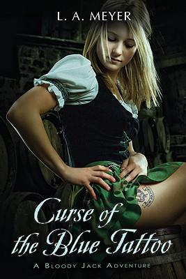 Curse Of The Blue Tattoo : Being An Account Of The Misadventures Of Jacky Faber, Midshipman And Fine Lady, L. A. MEYER