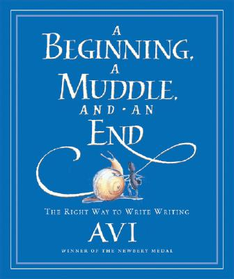 Image for A Beginning, a Muddle, and an End: The Right Way to Write Writing