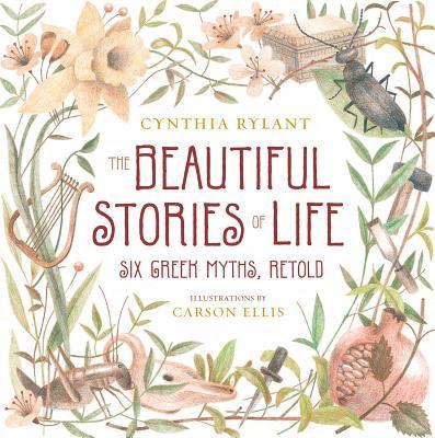 """The Beautiful Stories of Life: Six Greeks Myths, Retold"", ""Rylant, Cynthia"""
