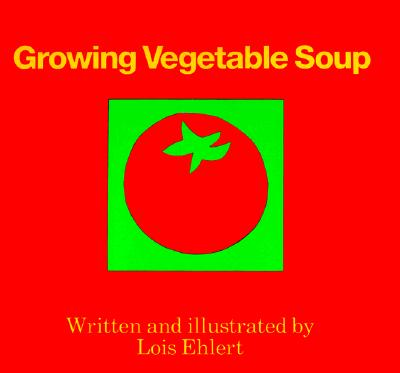 "Growing Vegetable Soup, ""Ehlert, Lois"""