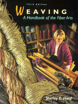 Weaving: A Handbook of the Fiber Arts, Held, Shirley E.