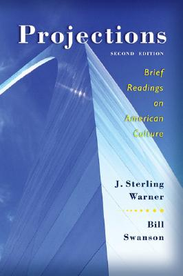 Projections: Brief Readings on American Culture, Warner, J. Sterling; Swanson, Bill
