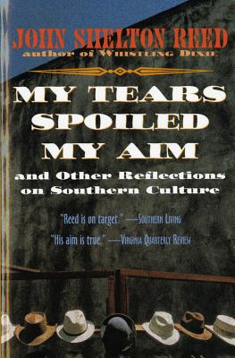 My Tears Spoiled My Aim: and Other Reflections on Southern Culture, Reed, John Shelton